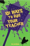 101 Ways To Bug Your Teacher (Paperback)