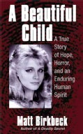 A Beautiful Child: A True Story of Hope, HOrror, and an Enduring Human Spirit (Paperback)
