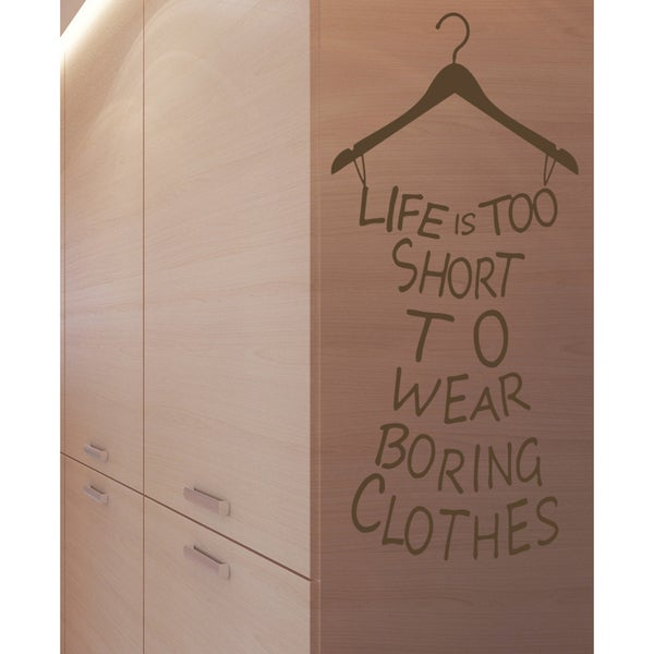 live is too short to wear boring clothes wardrobe Wall Art Sticker Decal Brown