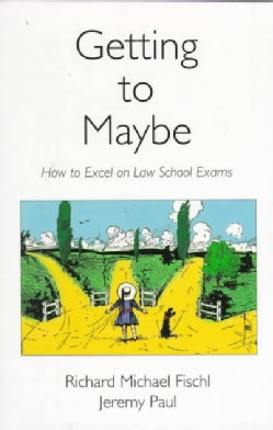 Getting to Maybe: How to Excel on Law School Exams (Paperback)