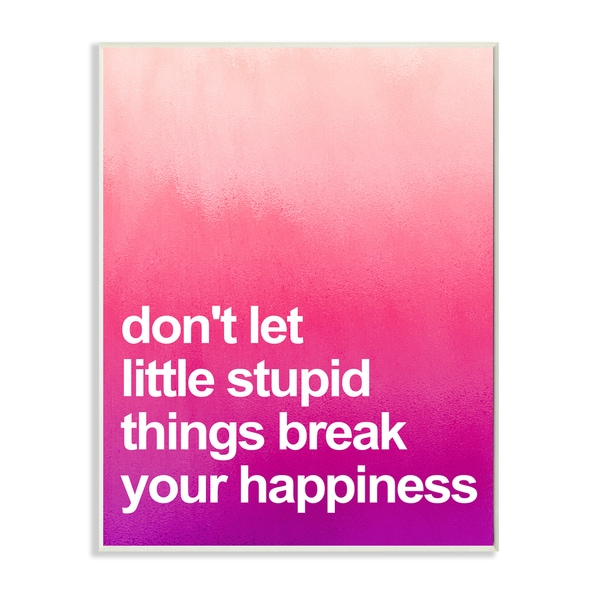 'Don't Let Stupid Little Things Break Your Happiness' Wall Plaque Art