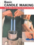 Basic Candle Making: All the Skills and Tools You Need to Get Started (Spiral bound)