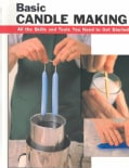 Basic Candle Making: All the Skills and Tools You Need to Get Started (Paperback)