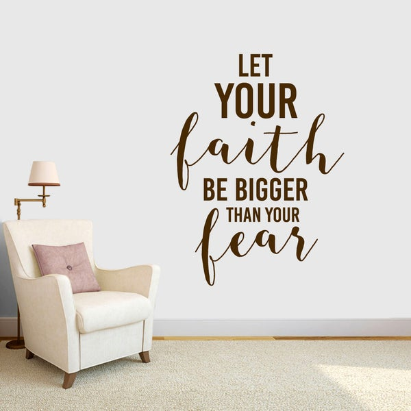 Let Your Faith be Bigger Than Your Fear Vinyl Wall Decals