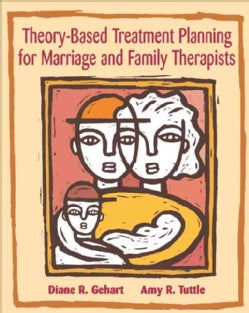 Theory-Based Treatment Planning for Marriage and Family Therapists: Integrating Theory and Practice (Paperback)