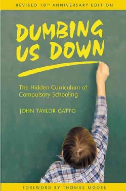 Dumbing Us Down: The Hidden Curriculum of Compulsory Schooling (Paperback)