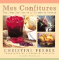 Mes Confitures: The Jams and Jellies of Christine Ferber (Hardcover)
