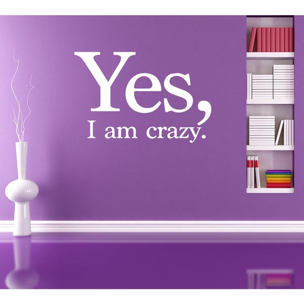 Yes, I'm crazy Wall Art Sticker Decal White