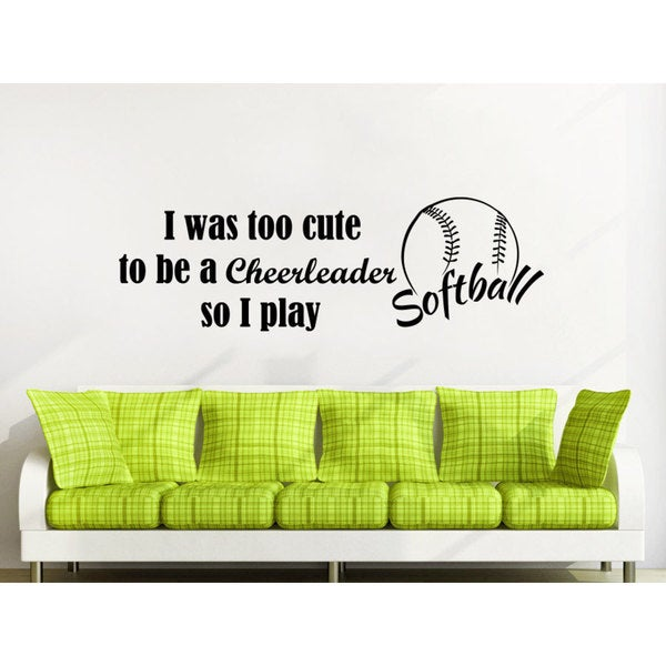 Quotes I was too cute to be a cheerleader so I play softball Wall Art Sticker Decal