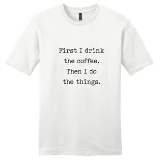 First I Drink Coffee' Funny Unisex Men's and Women's Shirt