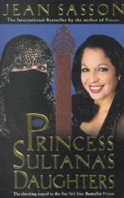 Princess Sultana's Daughters: A Saudi Arabian Woman's Intimate Revelations About Sex, Love, Marriage-And the Fate... (Paperback)