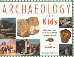 Archaeology for Kids: Uncovering the Mysteries of Our Past (Paperback)