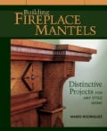 Building Fireplace Mantels: Distinctive Projects for Any Style Home (Paperback)