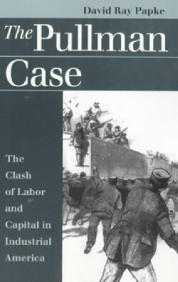 The Pullman Case: The Clash of Labor and Capital in Industrial America (Paperback)