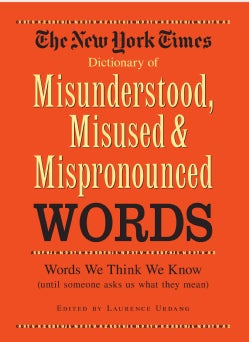 The New York Times Dictionary of Misunderstood, Misused, Mispronounced Words (Hardcover)
