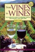 From Vines to Wines: The Complete Guide to Growing Grapes and Making Your Own Wine (Paperback)