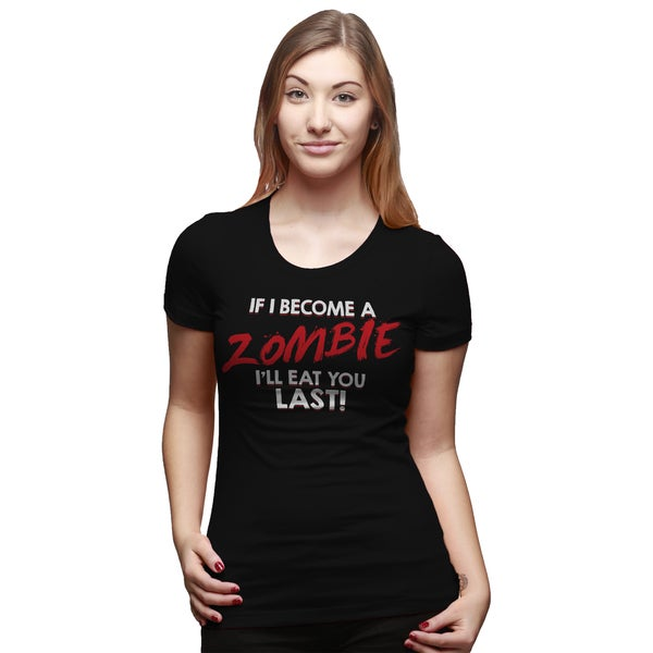 Women's 'If I Become a Zombie I'll Eat You Last' T-shirt