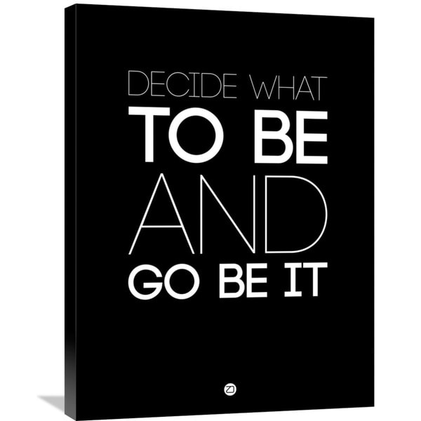 Naxart Studio 'Decide What To Be And Go Be It' Poster 1 Stretched Canvas Wall Art