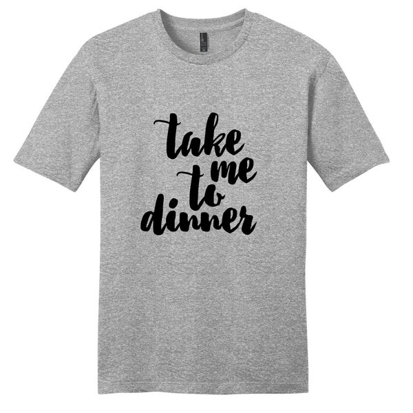Take Me To Dinner - Funny Unisex T-Shirt