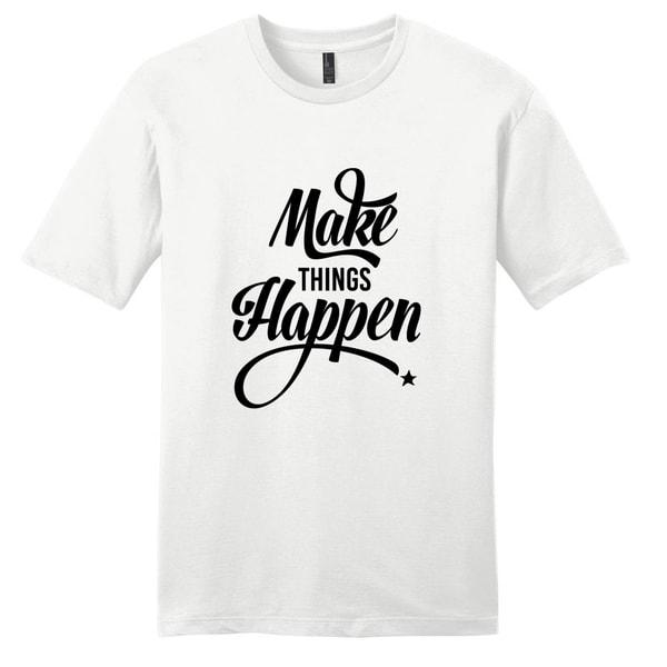 Make things Happen - Motivational Unisex T-Shirt
