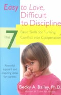 Easy to Love, Difficult to Discipline: The 7 Basic Skills for Turning Conflict into Cooperation (Paperback)