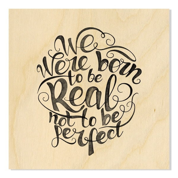 Kris Art 'We Were Born To Be Real Not Perfect 'Birchwood Print