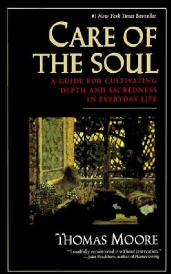 Care of the Soul: A Guide to Cultivating Depth and Sacredness in Everyday Life (Paperback)