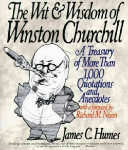 The Wit and Wisdom of Winston Churchill: A Treasury of More Than 1,000 Quotations and Anecdotes (Paperback)