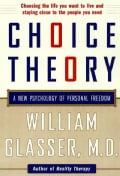 Choice Theory: A New Psychology of Personal Freedom (Paperback)