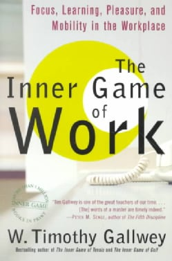 The Inner Game of Work: Focus, Learning, Pleasure, and Mobility in the Workplace (Paperback)
