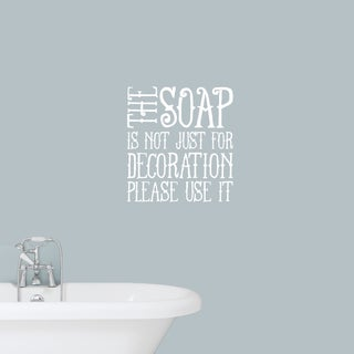 The Soap Is Not Decoration Wall Decals - 22 x 24 Inches