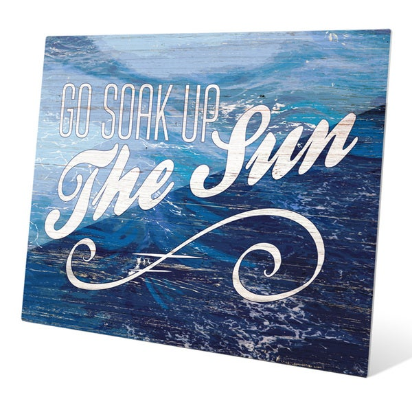 Go Soak Up the Sun - Wood Wall Art on Acrylic