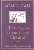 Charlie and the Great Glass Elevator: The Further Adventures of Charlie Bucket and Willy Wonka, Chocolate-Maker E... (Hardcover)