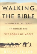 Walking the Bible: A Journey by Land Through the Five Books of Moses (Hardcover)