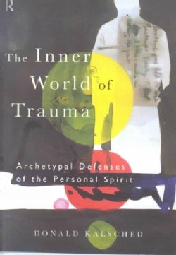 The Inner World of Trauma: Archetypal Defenses of the Personal Spirit (Paperback)