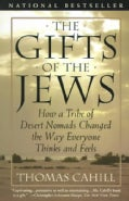 The Gifts of the Jews: How a Tribe of Desert Nomads Changed the Way Everyone Thinks and Feels (Paperback)