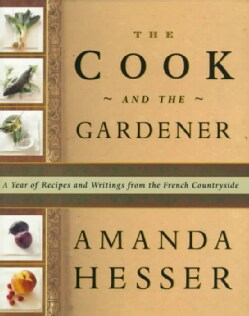 The Cook and the Gardener: A Year of Recipes and Writings from the French Countryside (Hardcover)