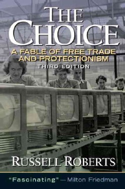 The Choice: A Fable of Free Trade and Protectionism (Paperback)