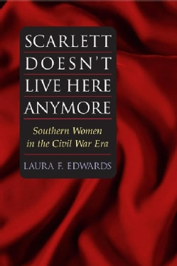 Scarlett Doesn't Live Here Anymore: Southern Women In The Civil War Era (Paperback)