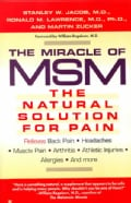 The Miracle of Msm: The Natural Solution for Pain (Paperback)