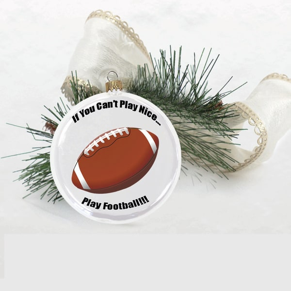 'If You Can't Play Nice, Play Football' Glass 3.5-inch Holiday Ornament