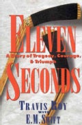 Eleven Seconds: A Story of Tragedy, Courage, & Triumph (Hardcover)