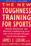The New Toughness Training for Sports: Mental Emotional Physical Conditioning from 1 World's Premier Sports Psych... (Paperback)