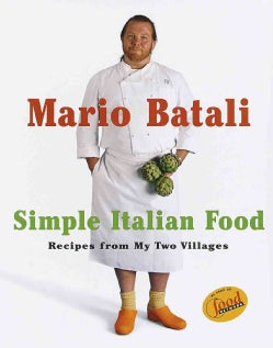 Mario Batali's Simple Italian Food: Rustic Cooking from Two Villages (Hardcover)