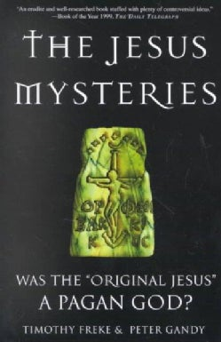 "The Jesus Mysteries: Was the ""Original Jesus"" a Pagan God? (Paperback)"