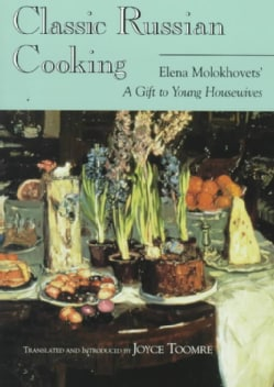 Classic Russian Cooking: Elena Molokhovets' a Gift to Young Housewives (Paperback)