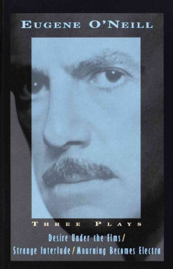 Three Plays: Desire Under the Elms, Strange Interlude, Mourning Becomes Electra (Paperback)