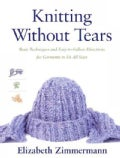 Knitting Without Tears; Basic Techniques and Easy-To-Follow Directions for Garments to Fit All Sizes. (Paperback)