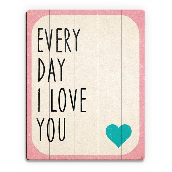 Every Day i Love You' Wood Wall Art