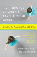 Right-Brained Children in a Left-Brained World: Unlocking the Potential of Your Add Child (Paperback)